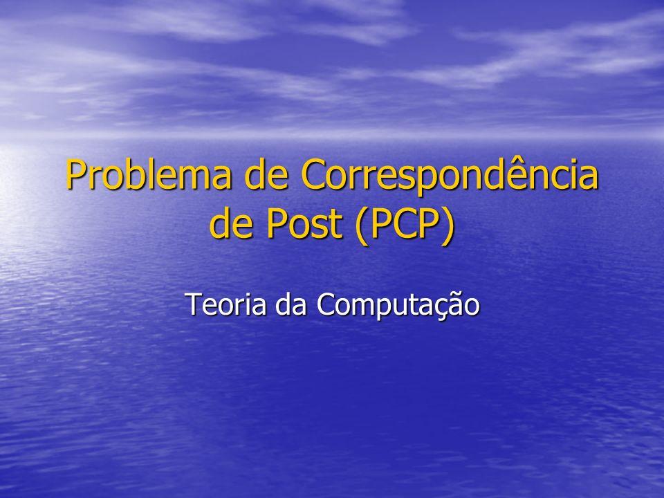 Problema de Correspondência de Post (PCP) Teoria da Computação