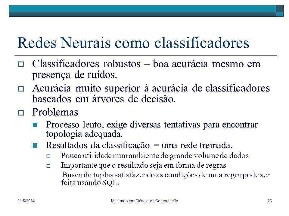 2/18/2014Mestrado em Ciência da Computação23 Redes Neurais como classificadores Classificadores robustos – boa acurácia mesmo em presença de ruídos. A