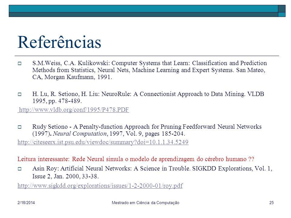 2/18/2014Mestrado em Ciência da Computação25 Referências S.M.Weiss, C.A. Kulikowski: Computer Systems that Learn: Classification and Prediction Method