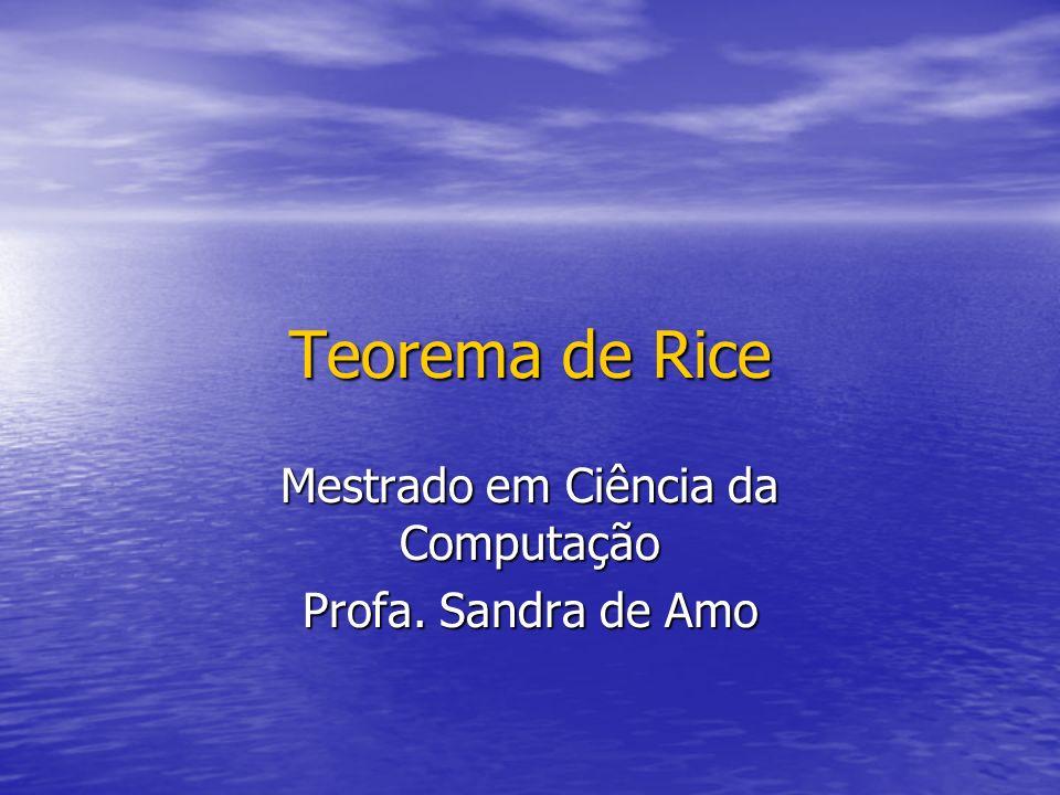 Teorema de Rice Mestrado em Ciência da Computação Profa. Sandra de Amo