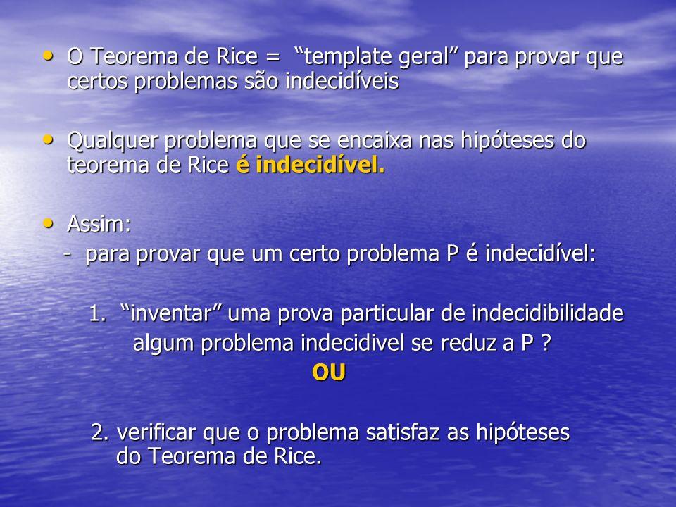 O Teorema de Rice = template geral para provar que certos problemas são indecidíveis O Teorema de Rice = template geral para provar que certos problem