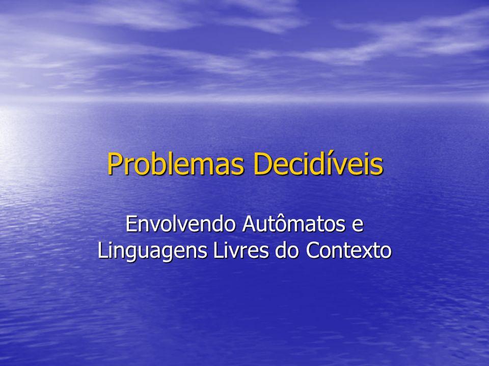 Problemas Decidíveis Envolvendo Autômatos e Linguagens Livres do Contexto
