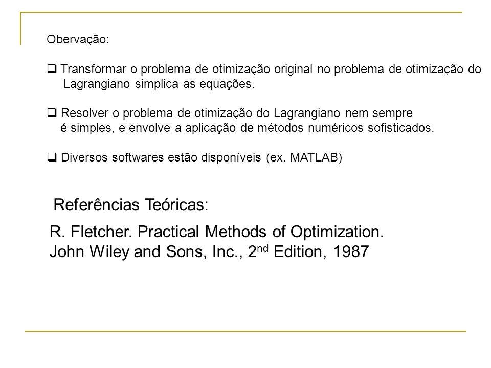 Referências Teóricas: R. Fletcher. Practical Methods of Optimization. John Wiley and Sons, Inc., 2 nd Edition, 1987 Obervação: Transformar o problema