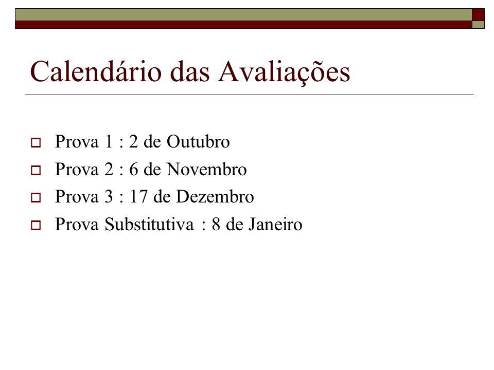Calendário das Avaliações Prova 1 : 2 de Outubro Prova 2 : 6 de Novembro Prova 3 : 17 de Dezembro Prova Substitutiva : 8 de Janeiro