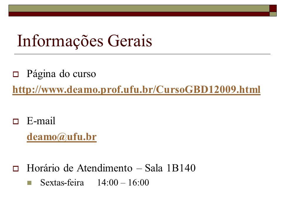 Informações Gerais Página do curso http://www.deamo.prof.ufu.br/CursoGBD12009.html E-mail deamo@ufu.br Horário de Atendimento – Sala 1B140 Sextas-feira 14:00 – 16:00