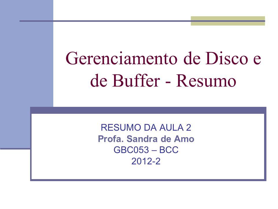 Gerenciamento de Disco e de Buffer - Resumo RESUMO DA AULA 2 Profa. Sandra de Amo GBC053 – BCC 2012-2