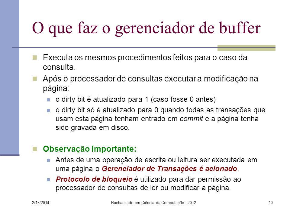 O que faz o gerenciador de buffer Executa os mesmos procedimentos feitos para o caso da consulta. Após o processador de consultas executar a modificaç