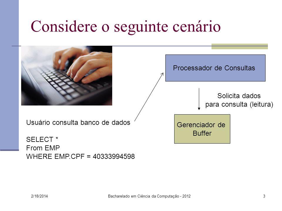 2/18/2014 Bacharelado em Ciência da Computação - 20123 Considere o seguinte cenário Processador de Consultas Solicita dados para consulta (leitura) Us
