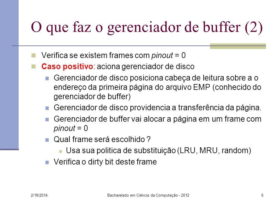 O que faz o gerenciador de buffer (2) Verifica se existem frames com pinout = 0 Caso positivo: aciona gerenciador de disco Gerenciador de disco posici
