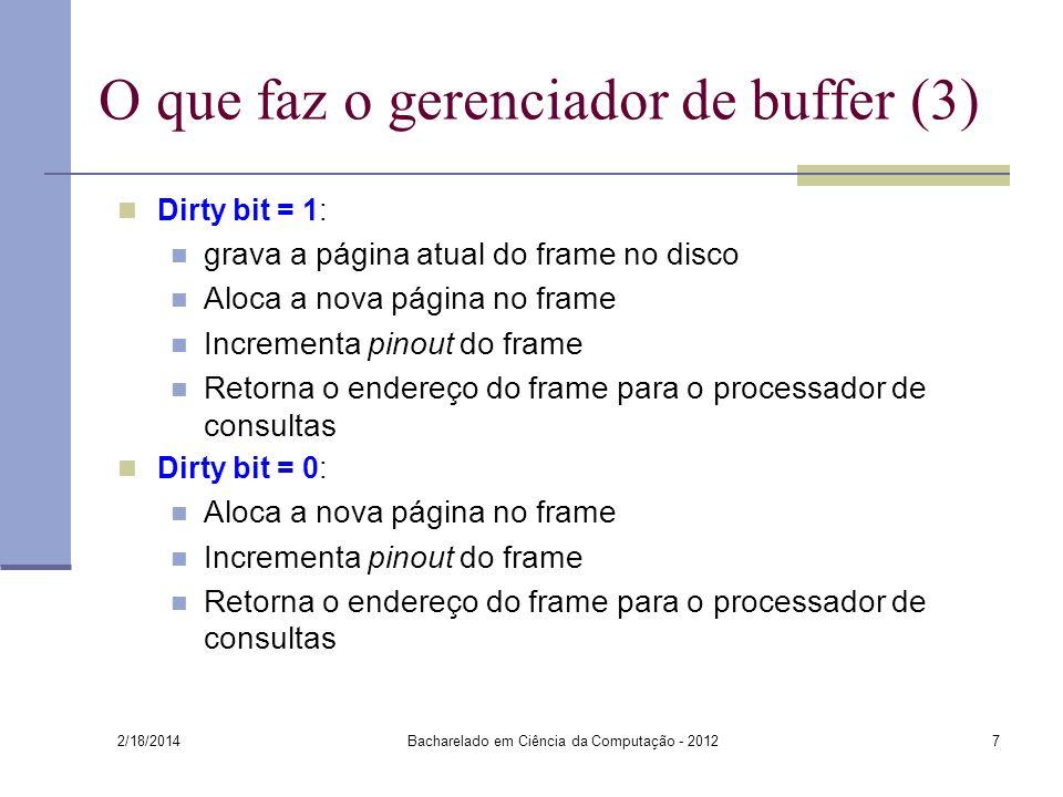 O que faz o gerenciador de buffer (3) Dirty bit = 1: grava a página atual do frame no disco Aloca a nova página no frame Incrementa pinout do frame Re