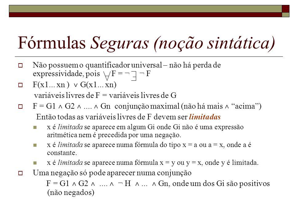 Fórmulas Seguras (noção sintática) Não possuem o quantificador universal – não há perda de expressividade, pois F = ¬ ¬ F F(x1... xn ) ˅ G(x1... xn) v