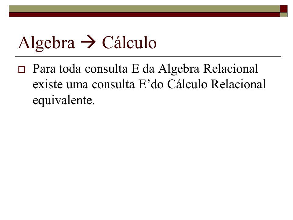 Algebra Cálculo Para toda consulta E da Algebra Relacional existe uma consulta Edo Cálculo Relacional equivalente.