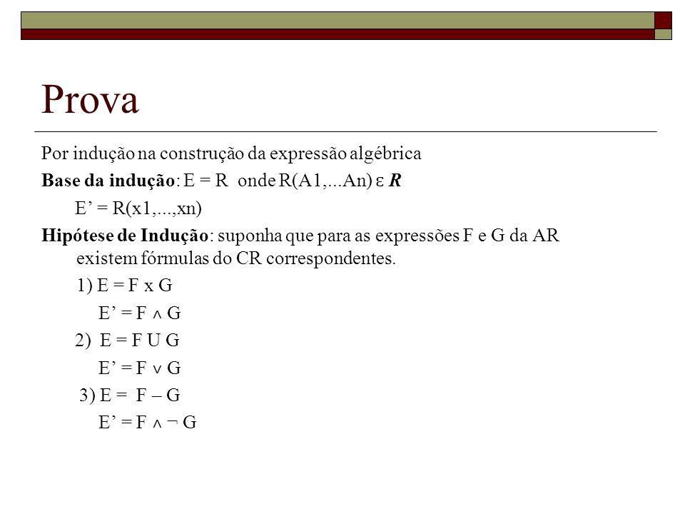 Prova Por indução na construção da expressão algébrica Base da indução: E = R onde R(A1,...An) ɛ R E = R(x1,...,xn) Hipótese de Indução: suponha que p