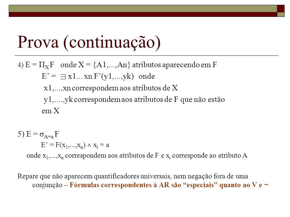 Prova (continuação) 4) E = Π X F onde X = {A1,...,An} atributos aparecendo em F E = x1... xn F(y1,...,yk) onde x1,...,xn correspondem aos atributos de