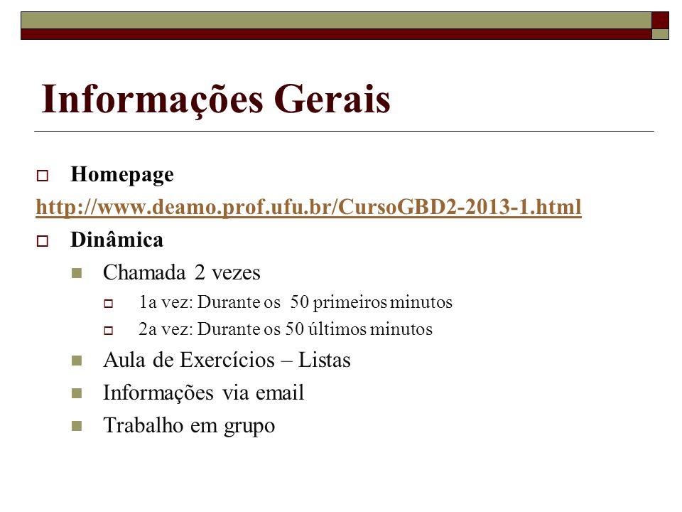 Informações Gerais Homepage http://www.deamo.prof.ufu.br/CursoGBD2-2013-1.html Dinâmica Chamada 2 vezes 1a vez: Durante os 50 primeiros minutos 2a vez