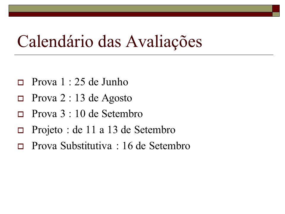 Calendário das Avaliações Prova 1 : 25 de Junho Prova 2 : 13 de Agosto Prova 3 : 10 de Setembro Projeto : de 11 a 13 de Setembro Prova Substitutiva :
