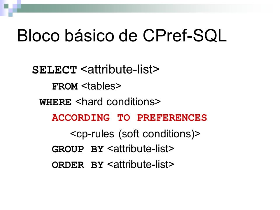 Bloco básico de CPref-SQL SELECT FROM WHERE ACCORDING TO PREFERENCES GROUP BY ORDER BY