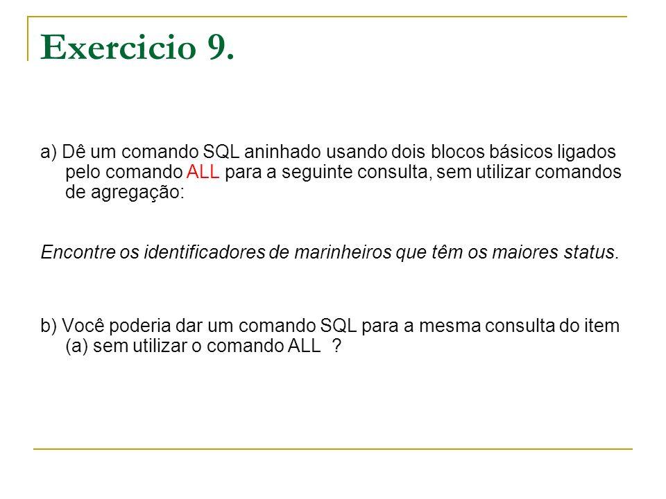 Exercicio 9. a) Dê um comando SQL aninhado usando dois blocos básicos ligados pelo comando ALL para a seguinte consulta, sem utilizar comandos de agre