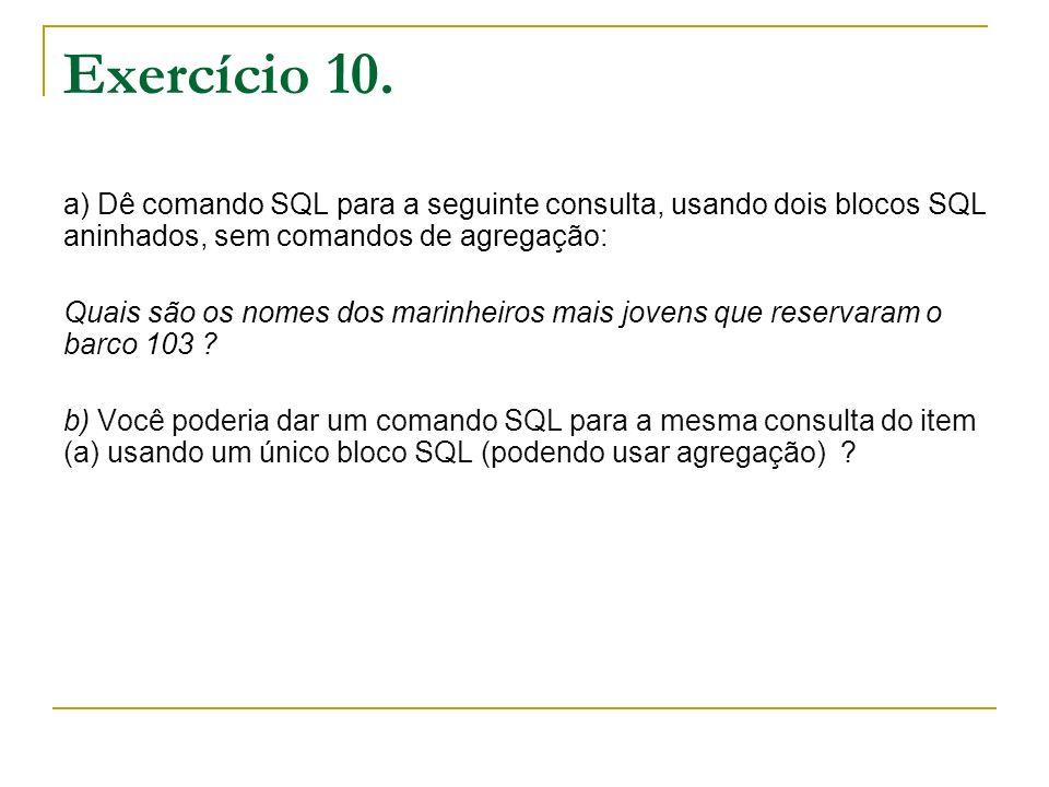 Exercício 10. a) Dê comando SQL para a seguinte consulta, usando dois blocos SQL aninhados, sem comandos de agregação: Quais são os nomes dos marinhei