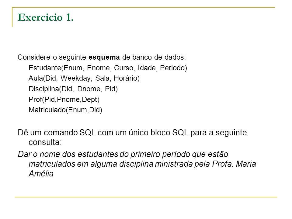 Exercicio 2.Dê um comando SQL com DOIS blocos SQL (aninhados) para a mesma consulta do Ex.