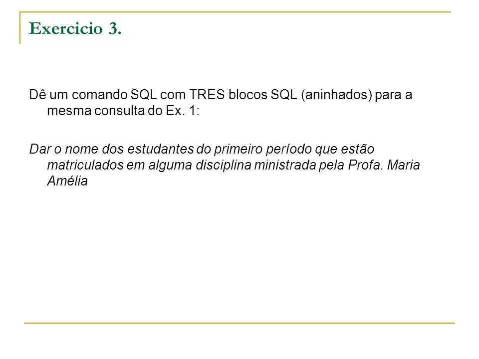 Exercicio 3. Dê um comando SQL com TRES blocos SQL (aninhados) para a mesma consulta do Ex. 1: Dar o nome dos estudantes do primeiro período que estão