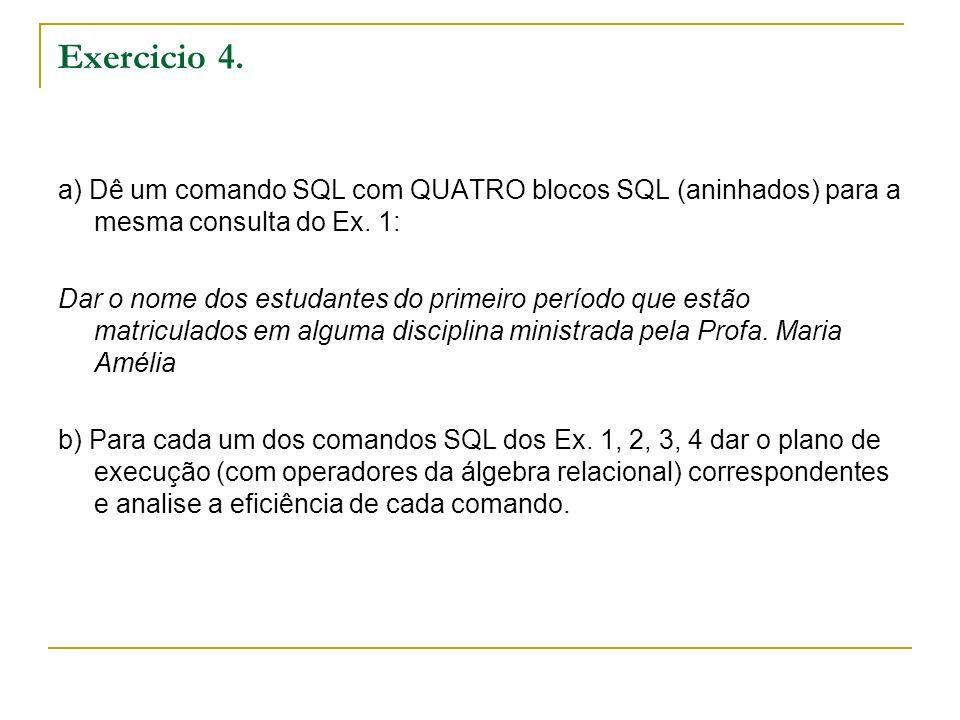 Exercicio 4. a) Dê um comando SQL com QUATRO blocos SQL (aninhados) para a mesma consulta do Ex. 1: Dar o nome dos estudantes do primeiro período que