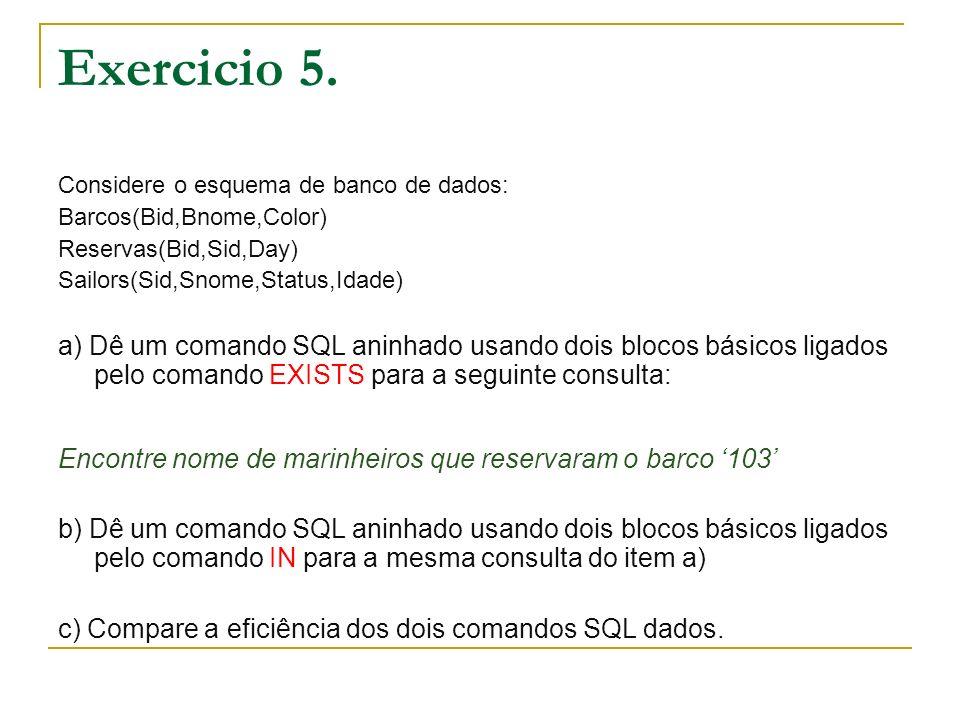 Exercicio 5. Considere o esquema de banco de dados: Barcos(Bid,Bnome,Color) Reservas(Bid,Sid,Day) Sailors(Sid,Snome,Status,Idade) a) Dê um comando SQL