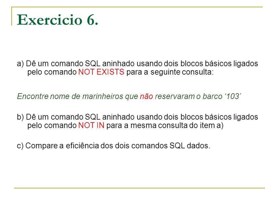 Exercicio 6. a) Dê um comando SQL aninhado usando dois blocos básicos ligados pelo comando NOT EXISTS para a seguinte consulta: Encontre nome de marin