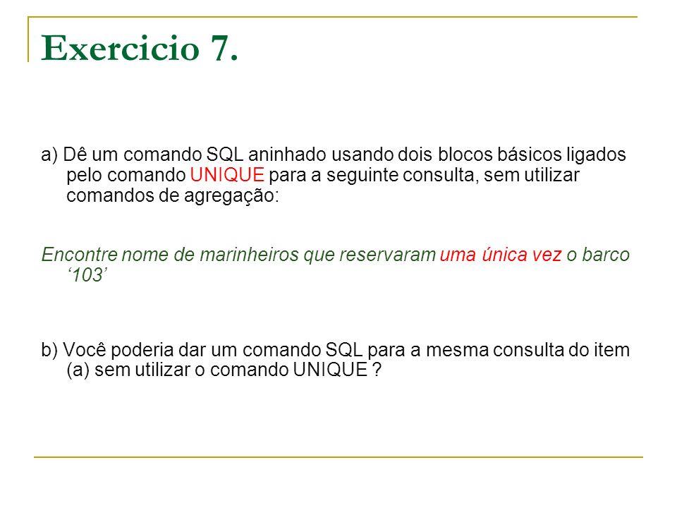 Exercicio 7. a) Dê um comando SQL aninhado usando dois blocos básicos ligados pelo comando UNIQUE para a seguinte consulta, sem utilizar comandos de a
