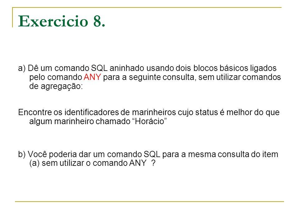 Exercicio 8. a) Dê um comando SQL aninhado usando dois blocos básicos ligados pelo comando ANY para a seguinte consulta, sem utilizar comandos de agre