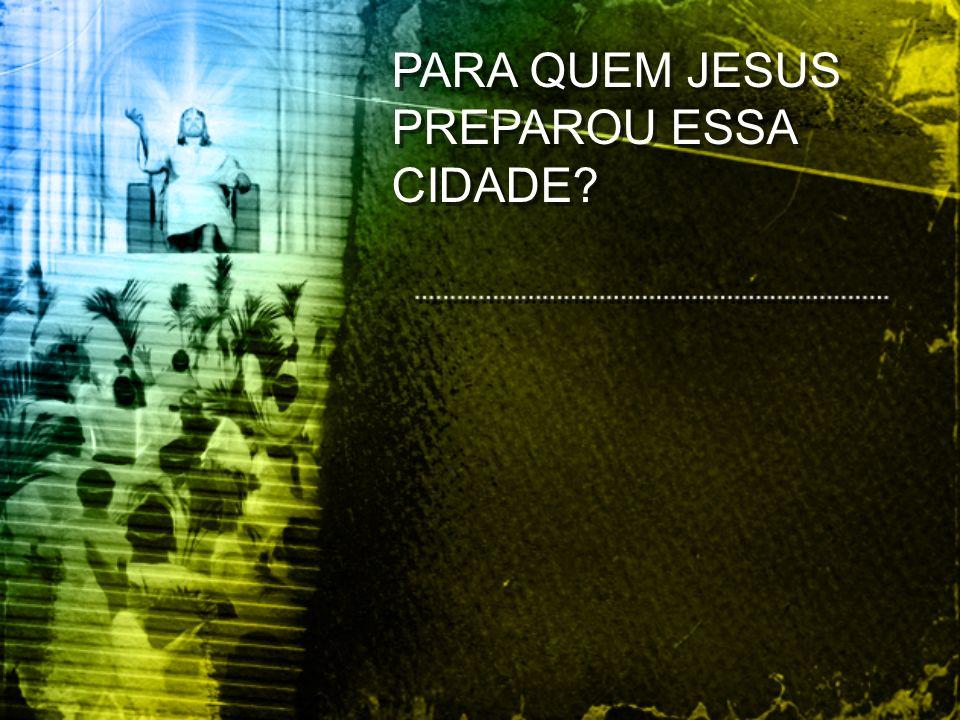 PARA QUEM JESUS PREPAROU ESSA CIDADE?
