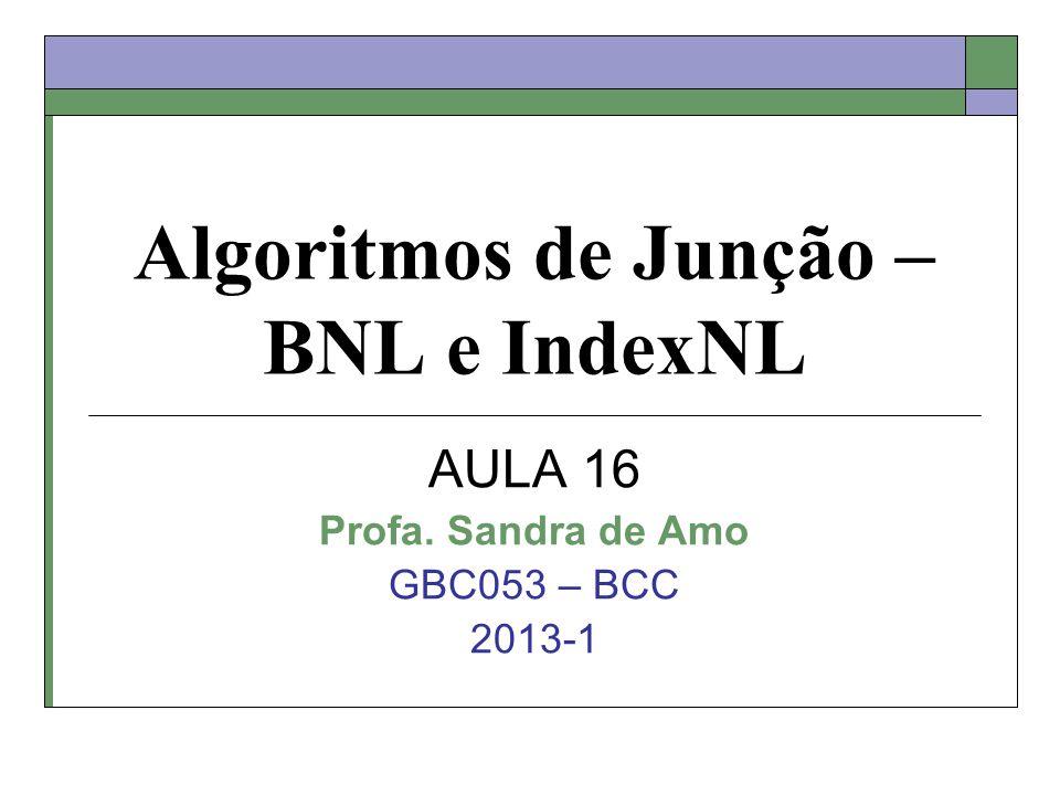 Algoritmos de Junção – BNL e IndexNL AULA 16 Profa. Sandra de Amo GBC053 – BCC 2013-1
