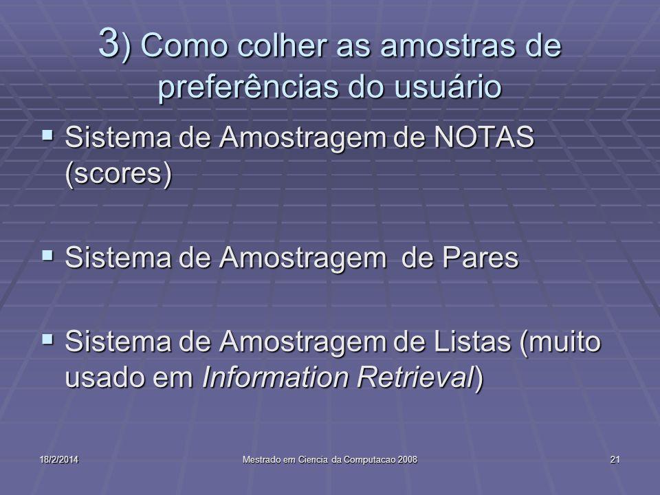 3 ) Como colher as amostras de preferências do usuário Sistema de Amostragem de NOTAS (scores) Sistema de Amostragem de NOTAS (scores) Sistema de Amos