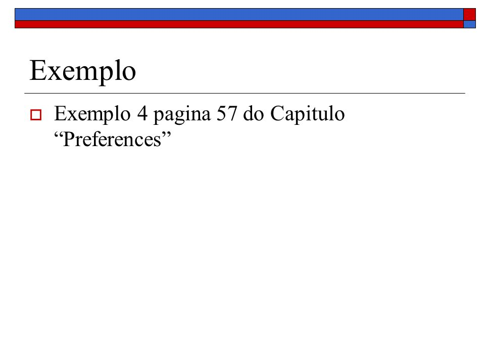 Exemplo Exemplo 4 pagina 57 do Capitulo Preferences