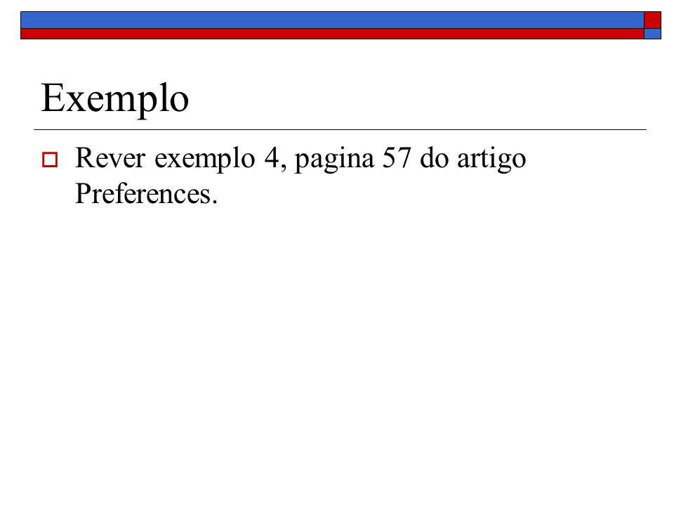 Exemplo Rever exemplo 4, pagina 57 do artigo Preferences.