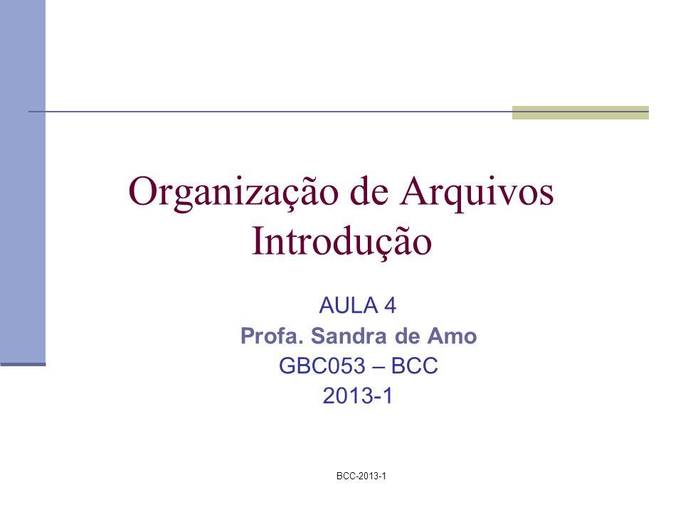 BCC-2013-1 Estudaremos nesta aula Part I : Como os dados são organizados dentro dos arquivos Arquivos de indice O que é um arquivo de índice .