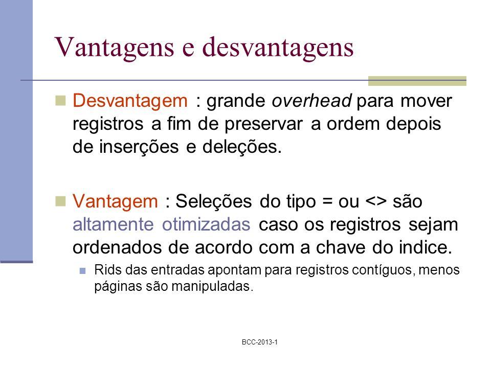 BCC-2013-1 Vantagens e desvantagens Desvantagem : grande overhead para mover registros a fim de preservar a ordem depois de inserções e deleções. Vant