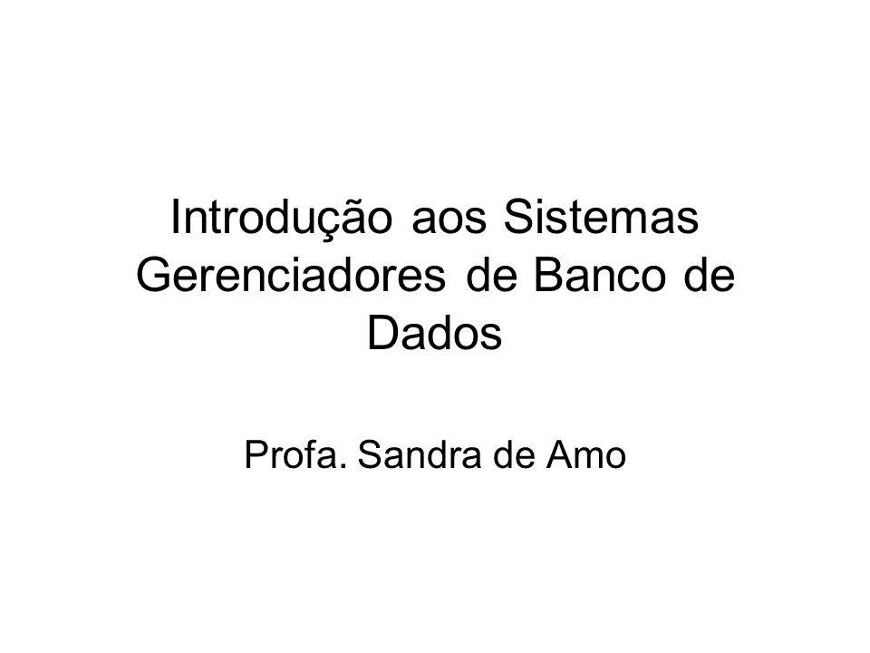 Introdução aos Sistemas Gerenciadores de Banco de Dados Profa. Sandra de Amo