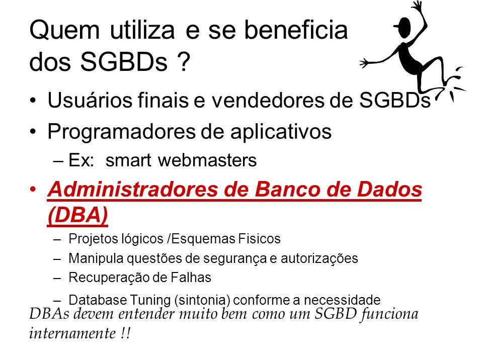 Quem utiliza e se beneficia dos SGBDs ? Usuários finais e vendedores de SGBDs Programadores de aplicativos –Ex: smart webmasters Administradores de Ba