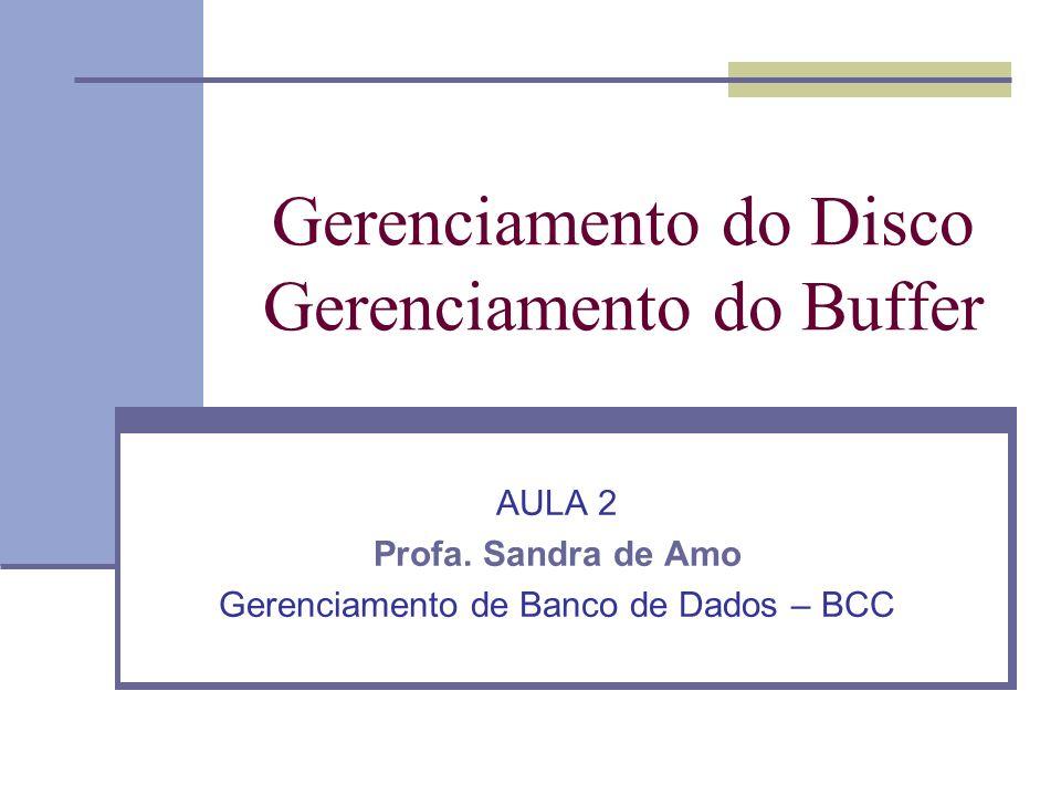 Gerenciamento do Disco Gerenciamento do Buffer AULA 2 Profa. Sandra de Amo Gerenciamento de Banco de Dados – BCC