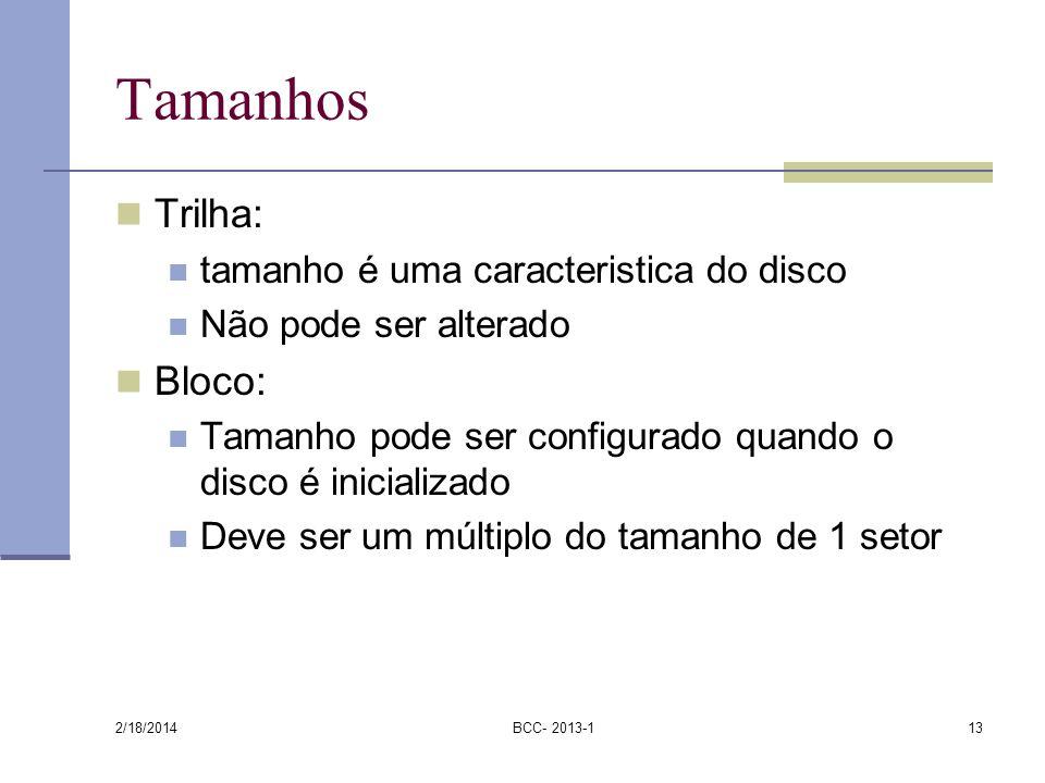 2/18/2014 BCC- 2013-113 Tamanhos Trilha: tamanho é uma caracteristica do disco Não pode ser alterado Bloco: Tamanho pode ser configurado quando o disc
