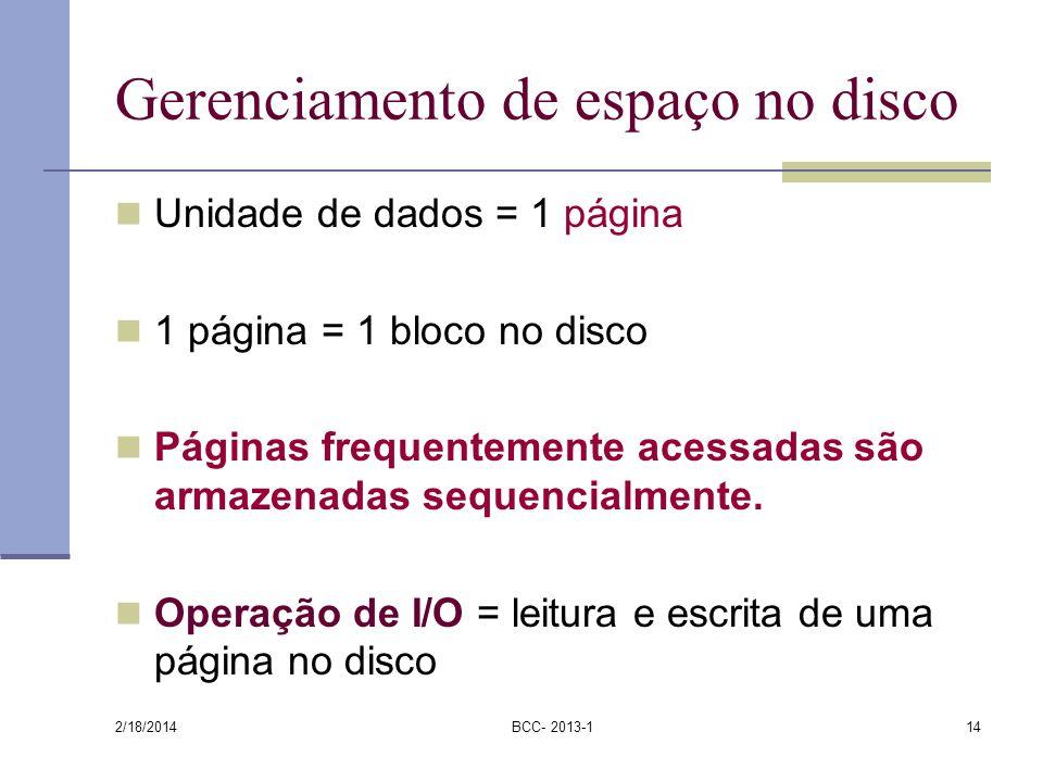 2/18/2014 BCC- 2013-114 Gerenciamento de espaço no disco Unidade de dados = 1 página 1 página = 1 bloco no disco Páginas frequentemente acessadas são