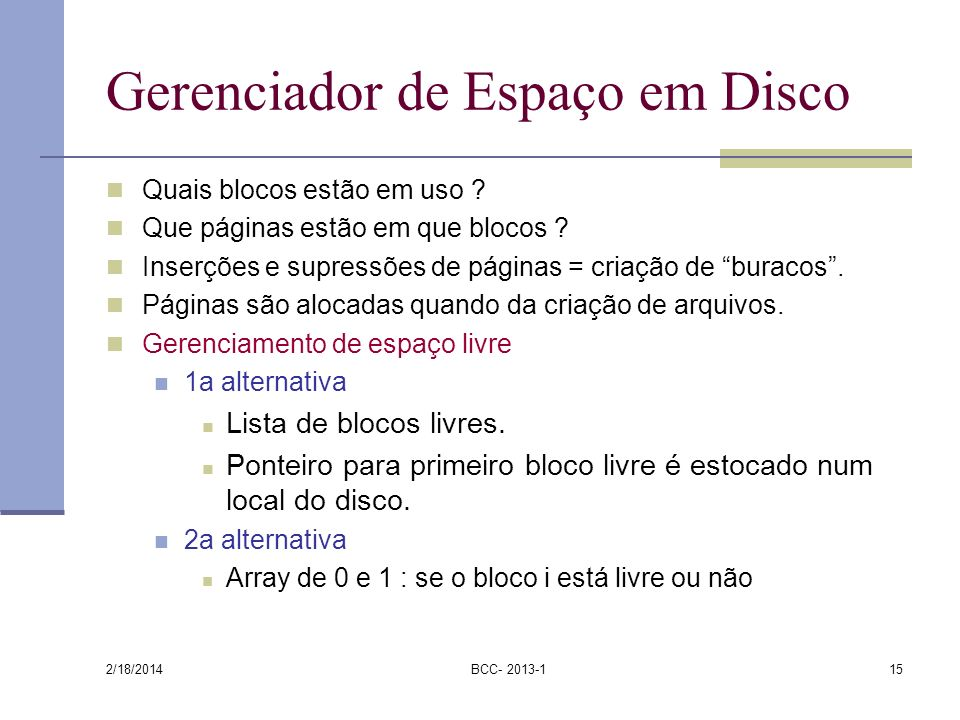 2/18/2014 BCC- 2013-115 Gerenciador de Espaço em Disco Quais blocos estão em uso ? Que páginas estão em que blocos ? Inserções e supressões de páginas
