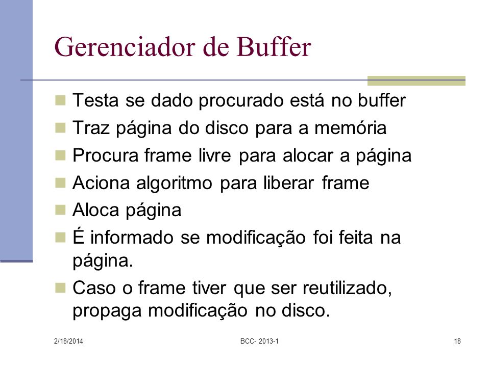 2/18/2014 BCC- 2013-118 Gerenciador de Buffer Testa se dado procurado está no buffer Traz página do disco para a memória Procura frame livre para aloc