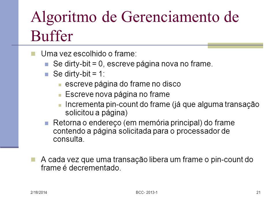 Algoritmo de Gerenciamento de Buffer Uma vez escolhido o frame: Se dirty-bit = 0, escreve página nova no frame. Se dirty-bit = 1: escreve página do fr