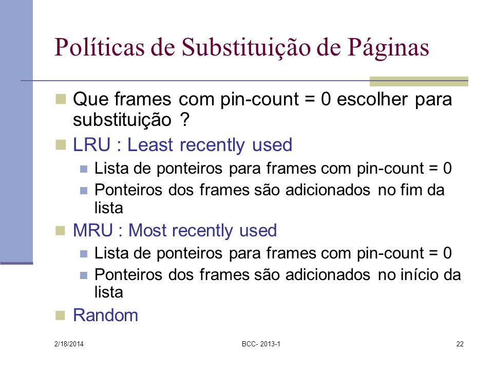 2/18/2014 BCC- 2013-122 Políticas de Substituição de Páginas Que frames com pin-count = 0 escolher para substituição ? LRU : Least recently used Lista