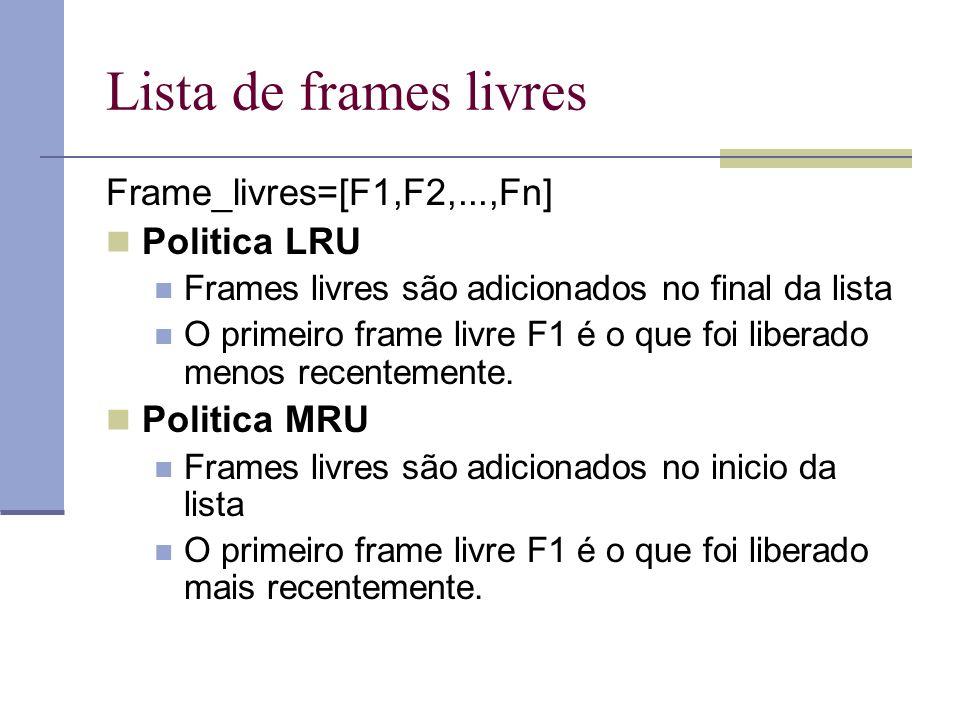 Lista de frames livres Frame_livres=[F1,F2,...,Fn] Politica LRU Frames livres são adicionados no final da lista O primeiro frame livre F1 é o que foi