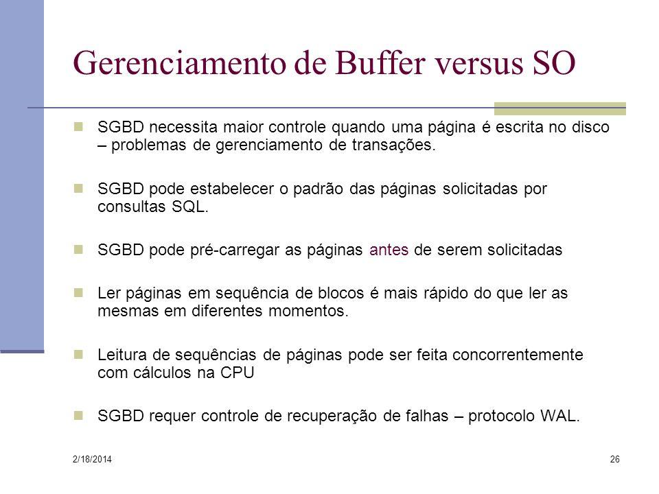 2/18/2014 26 Gerenciamento de Buffer versus SO SGBD necessita maior controle quando uma página é escrita no disco – problemas de gerenciamento de tran
