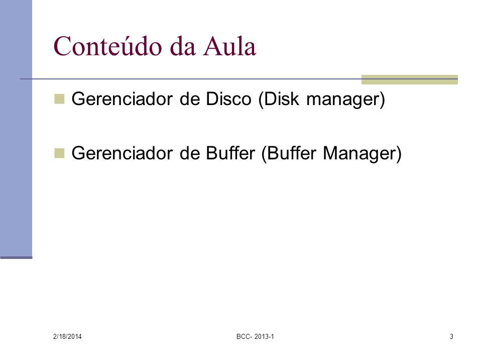 2/18/2014 BCC- 2013-114 Gerenciamento de espaço no disco Unidade de dados = 1 página 1 página = 1 bloco no disco Páginas frequentemente acessadas são armazenadas sequencialmente.