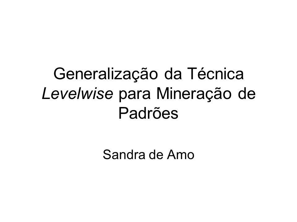 Generalização da Técnica Levelwise para Mineração de Padrões Sandra de Amo